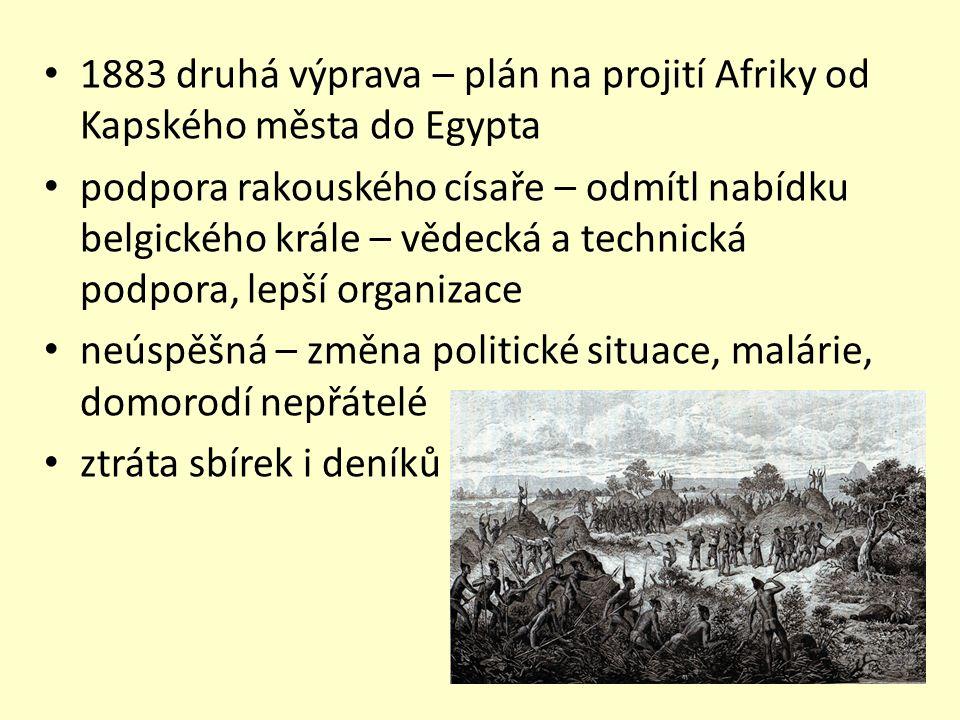 1883 druhá výprava – plán na projití Afriky od Kapského města do Egypta podpora rakouského císaře – odmítl nabídku belgického krále – vědecká a technická podpora, lepší organizace neúspěšná – změna politické situace, malárie, domorodí nepřátelé ztráta sbírek i deníků