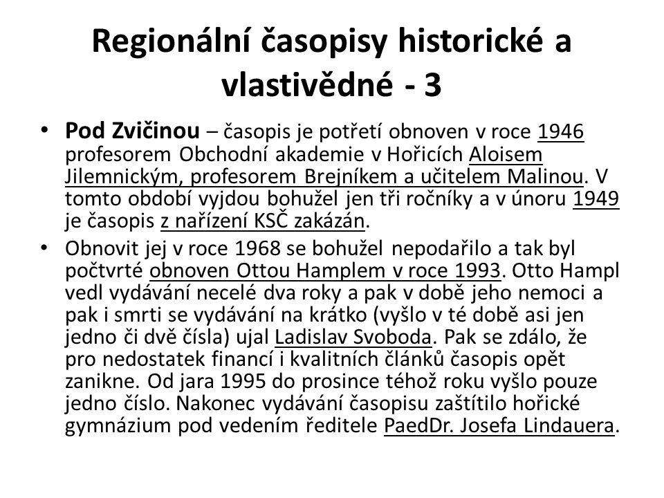 Regionální časopisy historické a vlastivědné - 3 Pod Zvičinou – časopis je potřetí obnoven v roce 1946 profesorem Obchodní akademie v Hořicích Aloisem Jilemnickým, profesorem Brejníkem a učitelem Malinou.