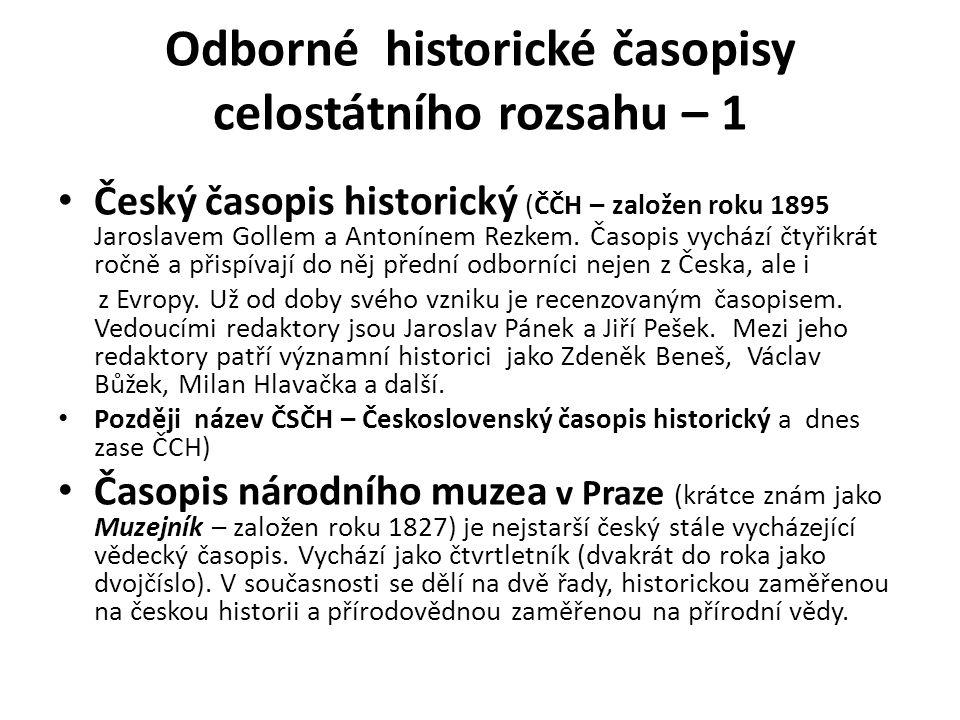 Odborné historické časopisy celostátního rozsahu – 1 Český časopis historický (ČČH – založen roku 1895 Jaroslavem Gollem a Antonínem Rezkem.