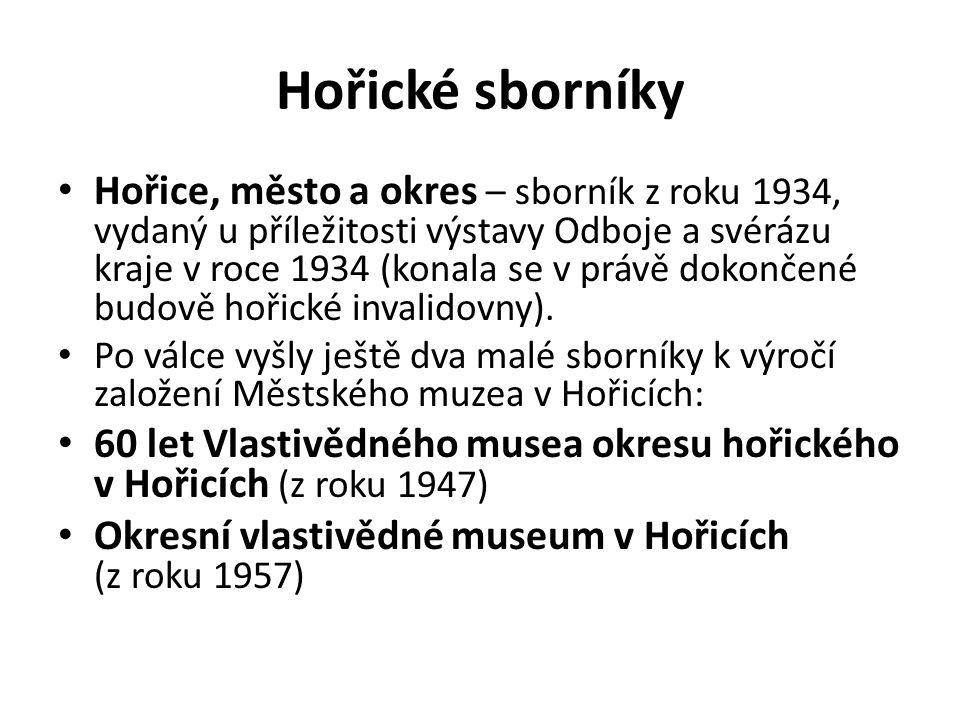 Hořické sborníky Hořice, město a okres – sborník z roku 1934, vydaný u příležitosti výstavy Odboje a svérázu kraje v roce 1934 (konala se v právě dokončené budově hořické invalidovny).