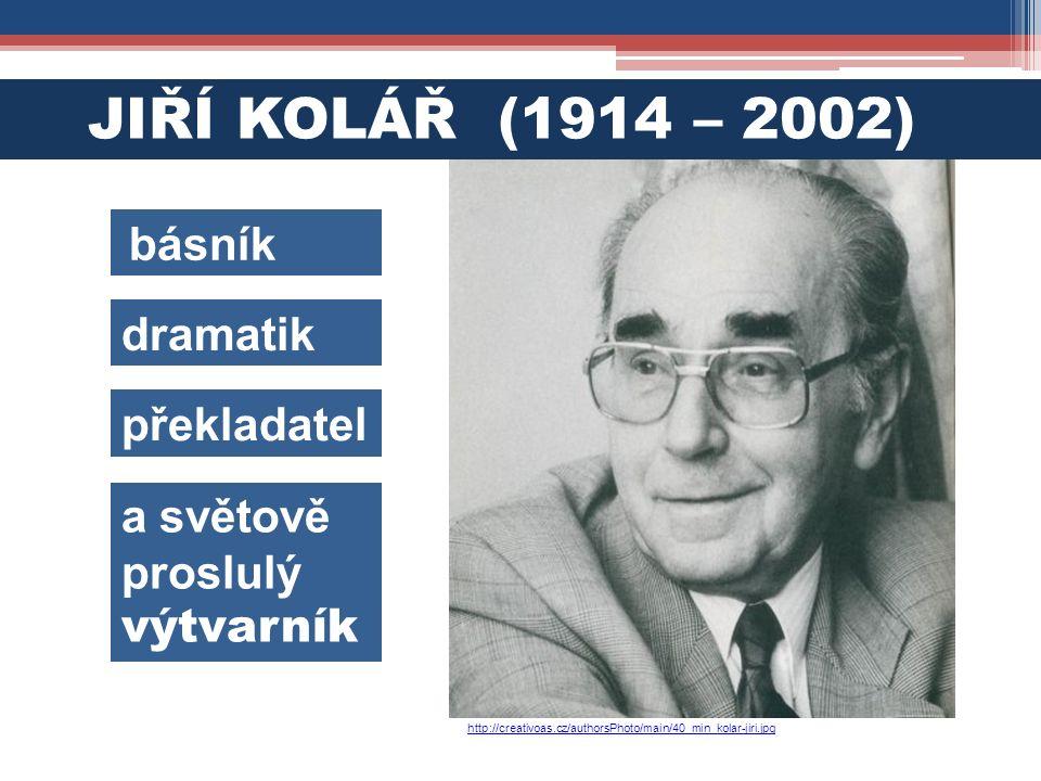 JIŘÍ KOLÁŘ (1914 – 2002) básník dramatik překladatel a světově proslulý výtvarník http://creativoas.cz/authorsPhoto/main/40_min_kolar-jiri.jpg