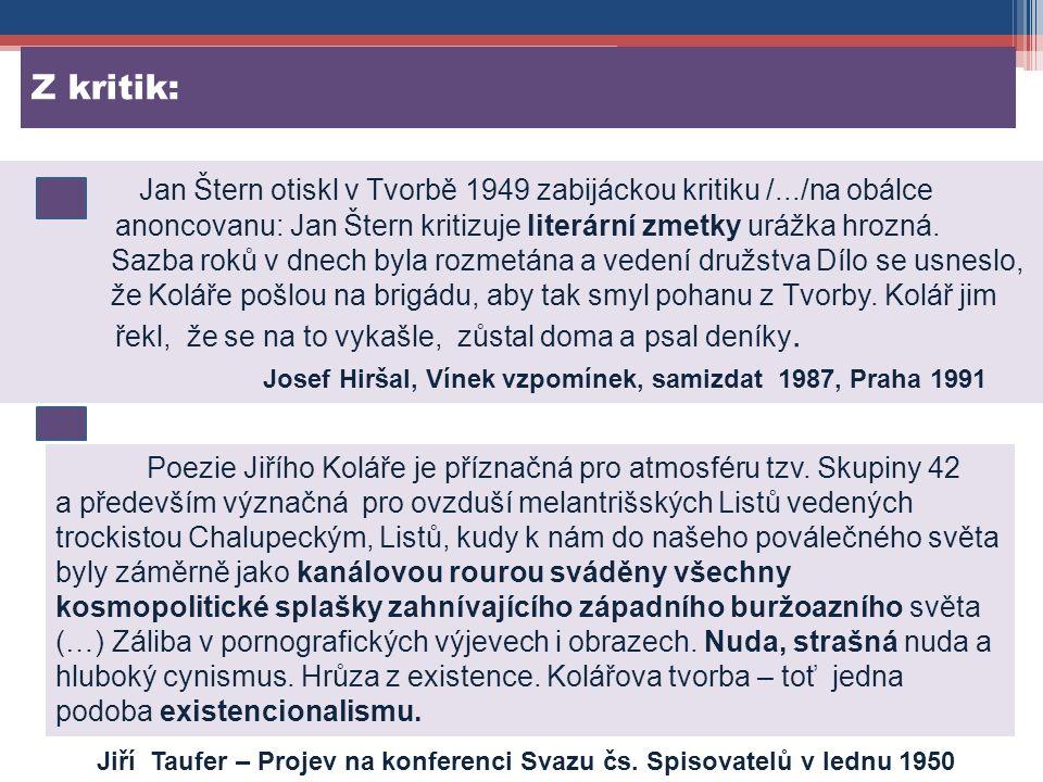 Z kritik: Jan Štern otiskl v Tvorbě 1949 zabijáckou kritiku /.../na obálce anoncovanu: Jan Štern kritizuje literární zmetky urážka hrozná.