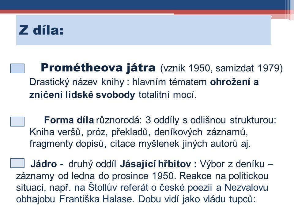 Z díla: Prométheova játra (vznik 1950, samizdat 1979) Drastický název knihy : hlavním tématem ohrožení a zničení lidské svobody totalitní mocí. Forma