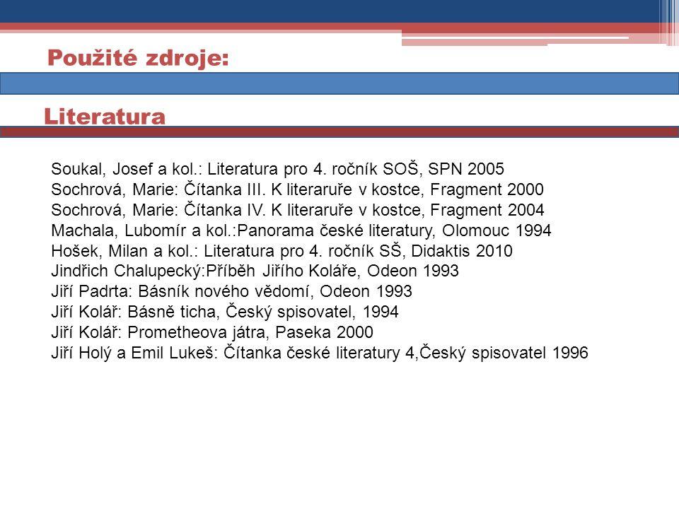 Soukal, Josef a kol.: Literatura pro 4. ročník SOŠ, SPN 2005 Sochrová, Marie: Čítanka III. K literaruře v kostce, Fragment 2000 Sochrová, Marie: Čítan
