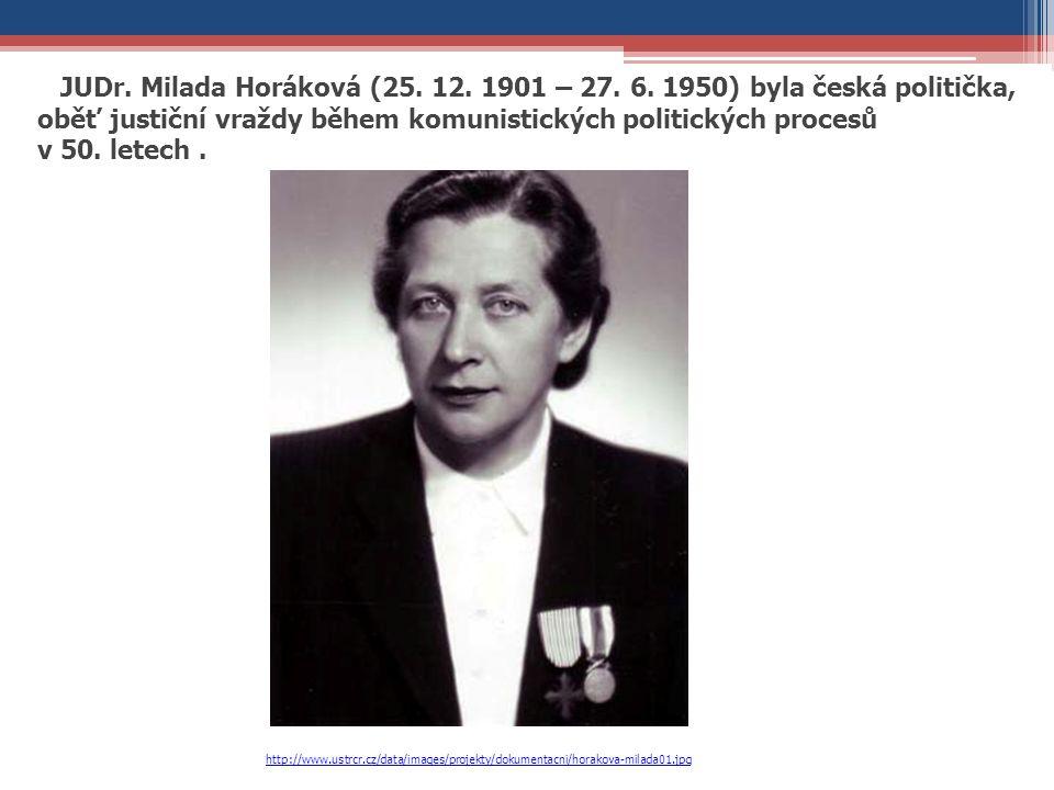 http://www.ustrcr.cz/data/images/projekty/dokumentacni/horakova-milada01.jpg JUDr. Milada Horáková (25. 12. 1901 – 27. 6. 1950) byla česká politička,