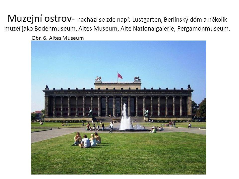Muzejní ostrov- nachází se zde např. Lustgarten, Berlínský dóm a několik muzeí jako Bodenmuseum, Altes Museum, Alte Nationalgalerie, Pergamonmuseum. O