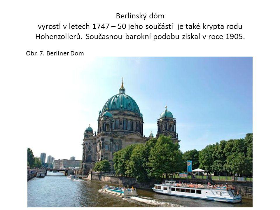 Berlínský dóm vyrostl v letech 1747 – 50 jeho součástí je také krypta rodu Hohenzollerů. Současnou barokní podobu získal v roce 1905. Obr. 7. Berliner