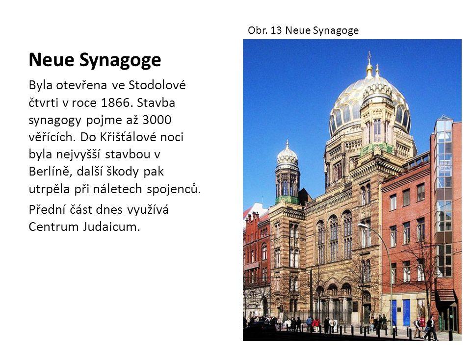 Neue Synagoge Byla otevřena ve Stodolové čtvrti v roce 1866. Stavba synagogy pojme až 3000 věřících. Do Křišťálové noci byla nejvyšší stavbou v Berlín
