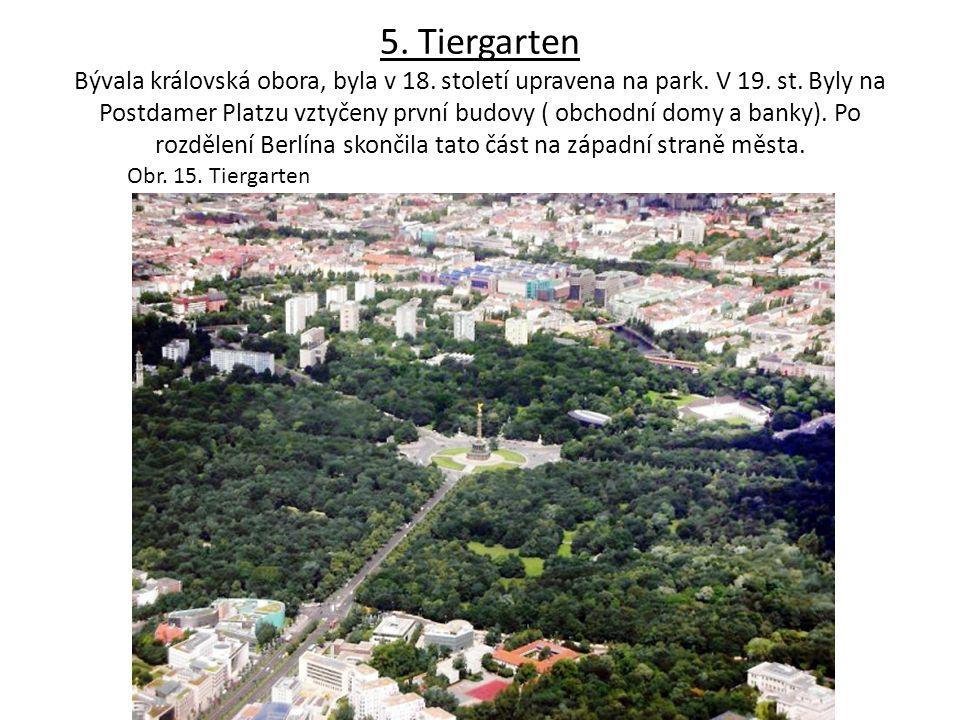 5. Tiergarten Bývala královská obora, byla v 18. století upravena na park. V 19. st. Byly na Postdamer Platzu vztyčeny první budovy ( obchodní domy a