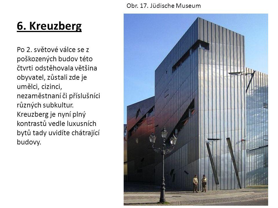 6. Kreuzberg Po 2. světové válce se z poškozených budov této čtvrti odstěhovala většina obyvatel, zůstali zde je umělci, cizinci, nezaměstnaní či přís