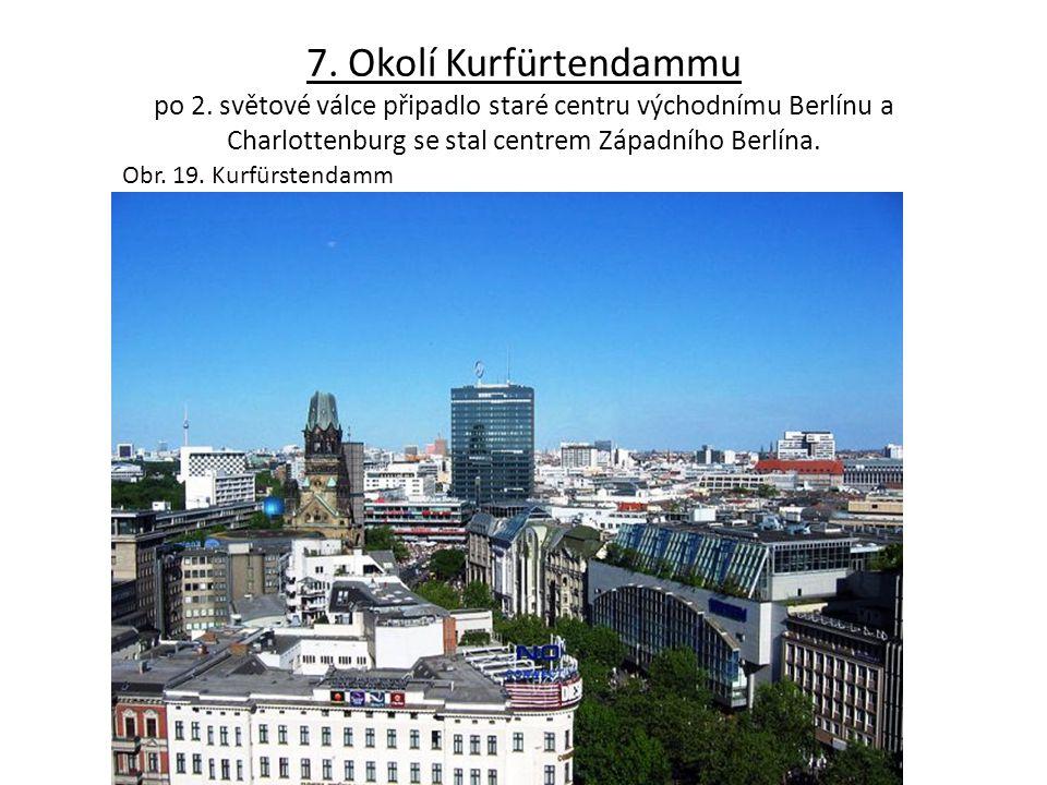 7. Okolí Kurfürtendammu po 2. světové válce připadlo staré centru východnímu Berlínu a Charlottenburg se stal centrem Západního Berlína. Obr. 19. Kurf