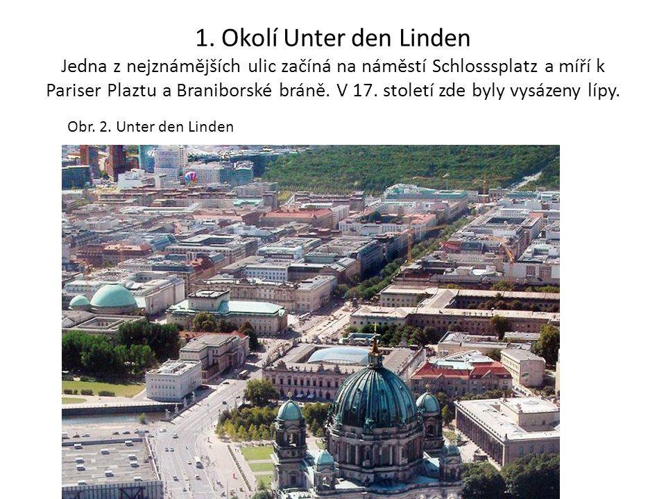 1. Okolí Unter den Linden Jedna z nejznámějších ulic začíná na náměstí Schlosssplatz a míří k Pariser Plaztu a Braniborské bráně. V 17. století zde by
