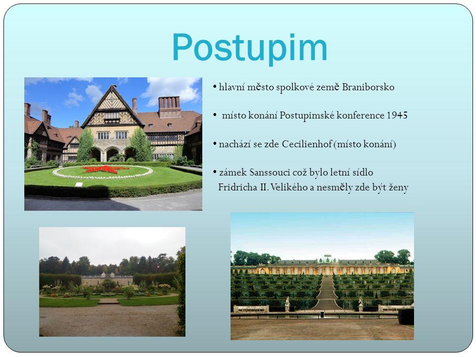 Postupim hlavní m ě sto spolkové zem ě Braniborsko místo konání Postupimské konference 1945 nachází se zde Cecilienhof (místo konání) zámek Sanssouci což bylo letní sídlo Fridricha II.
