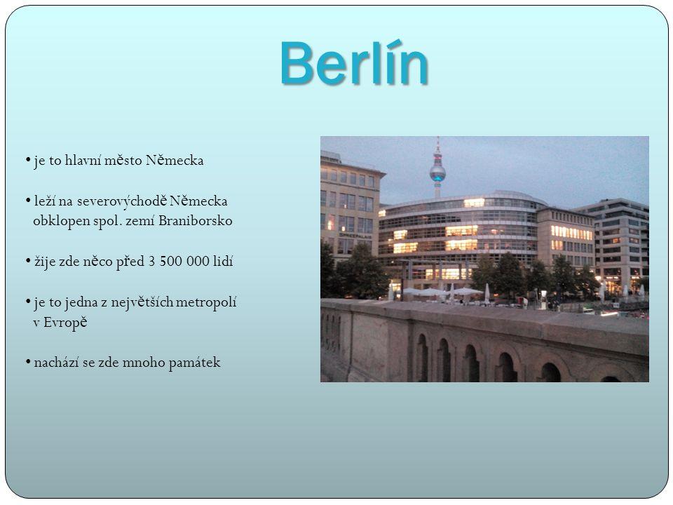 Berlín je to hlavní m ě sto N ě mecka leží na severovýchod ě N ě mecka obklopen spol.