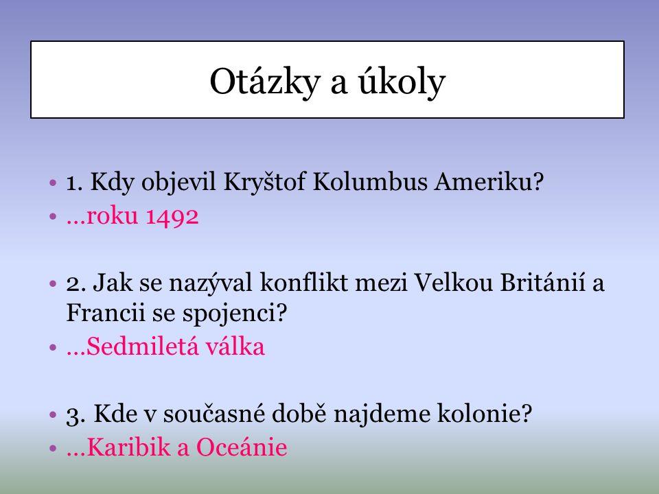 Otázky a úkoly 1.Kdy objevil Kryštof Kolumbus Ameriku.