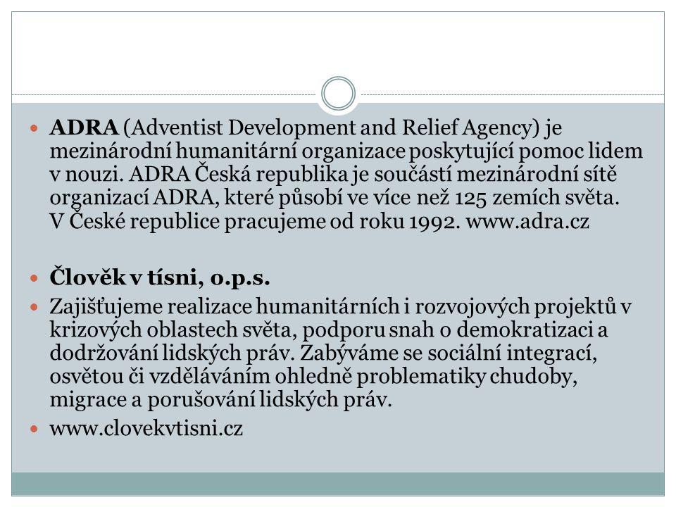 ADRA (Adventist Development and Relief Agency) je mezinárodní humanitární organizace poskytující pomoc lidem v nouzi. ADRA Česká republika je součástí