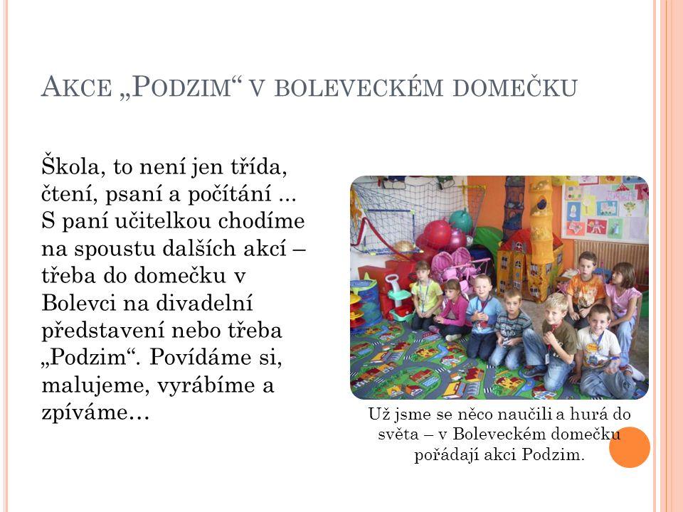 """A KCE """"P ODZIM V BOLEVECKÉM DOMEČKU Škola, to není jen třída, čtení, psaní a počítání..."""