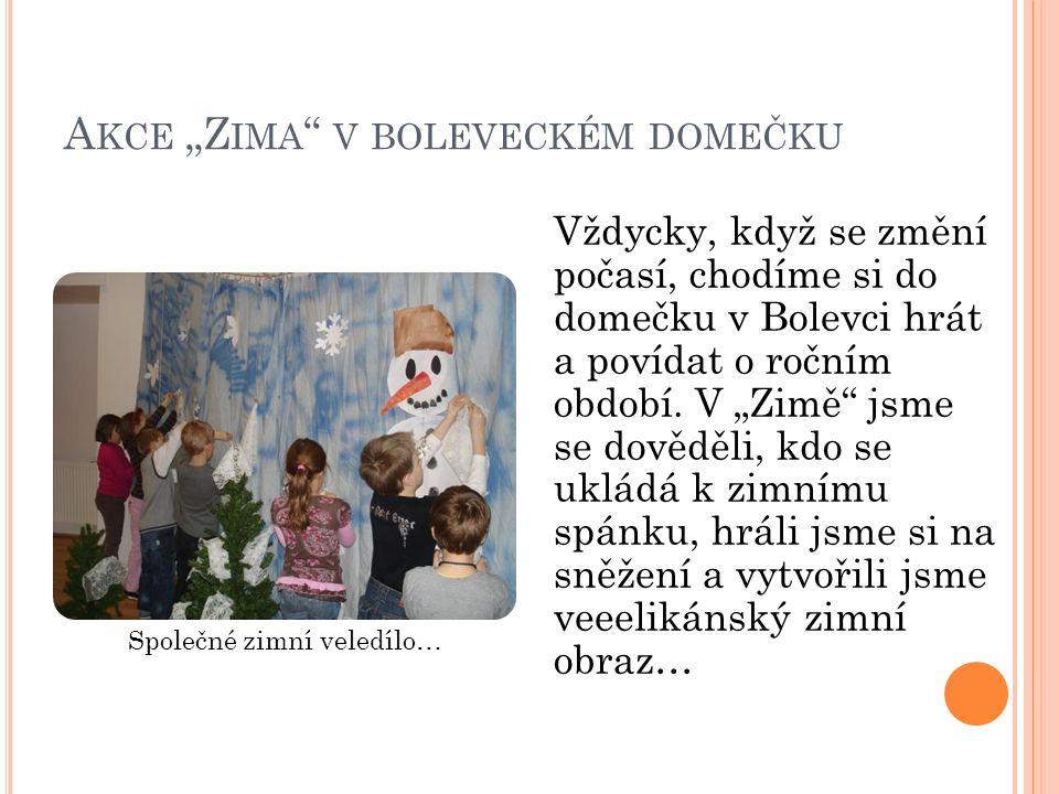 """A KCE """"Z IMA V BOLEVECKÉM DOMEČKU Vždycky, když se změní počasí, chodíme si do domečku v Bolevci hrát a povídat o ročním období."""