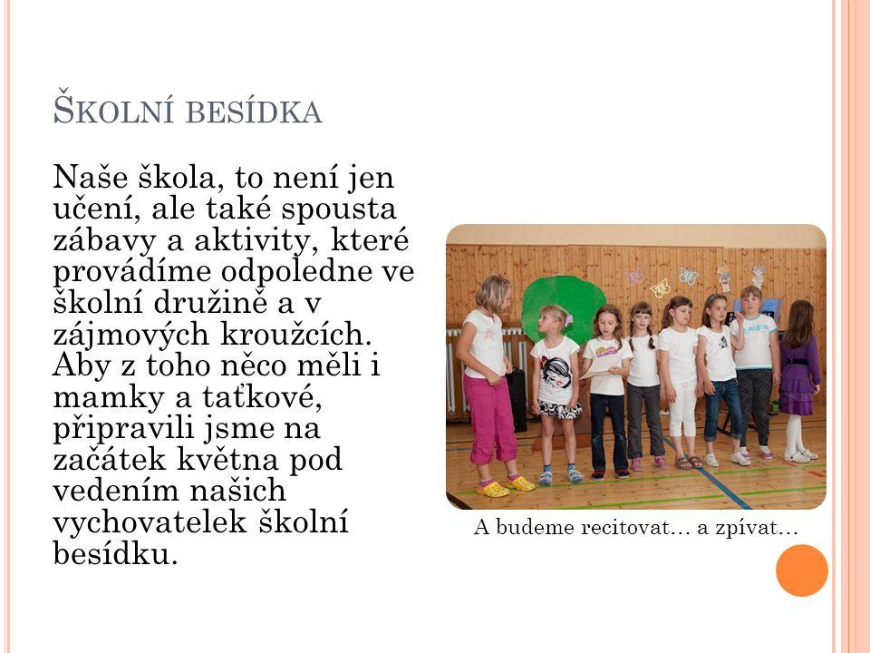 Š KOLNÍ BESÍDKA Naše škola, to není jen učení, ale také spousta zábavy a aktivity, které provádíme odpoledne ve školní družině a v zájmových kroužcích.