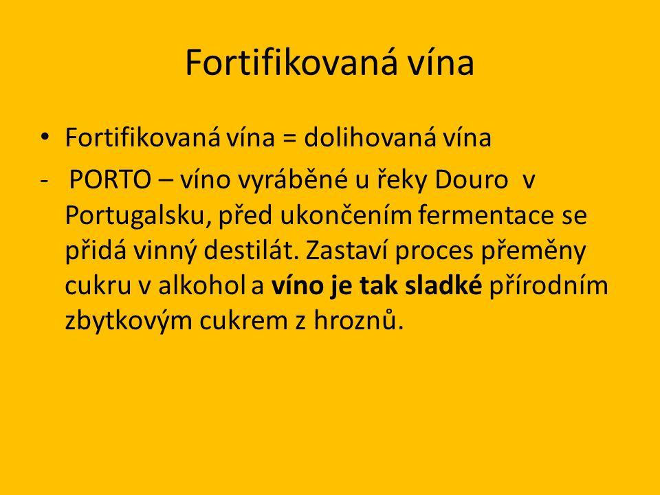 Fortifikovaná vína Fortifikovaná vína = dolihovaná vína - PORTO – víno vyráběné u řeky Douro v Portugalsku, před ukončením fermentace se přidá vinný destilát.