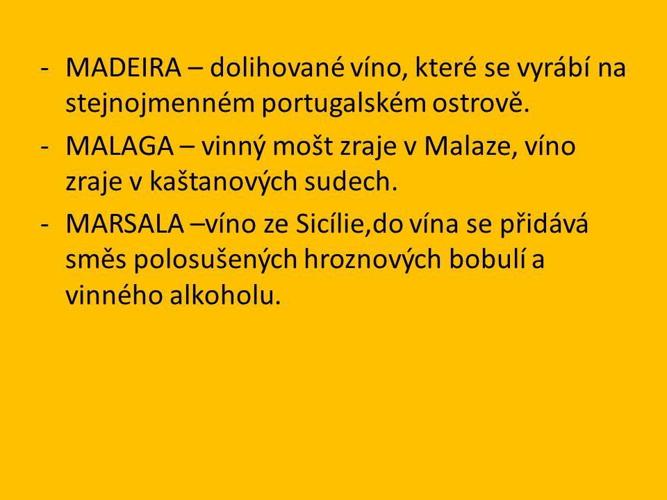-MADEIRA – dolihované víno, které se vyrábí na stejnojmenném portugalském ostrově.