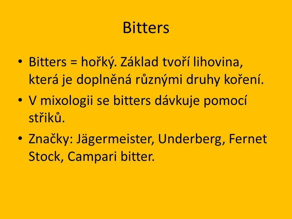 Bitters Bitters = hořký. Základ tvoří lihovina, která je doplněná různými druhy koření.
