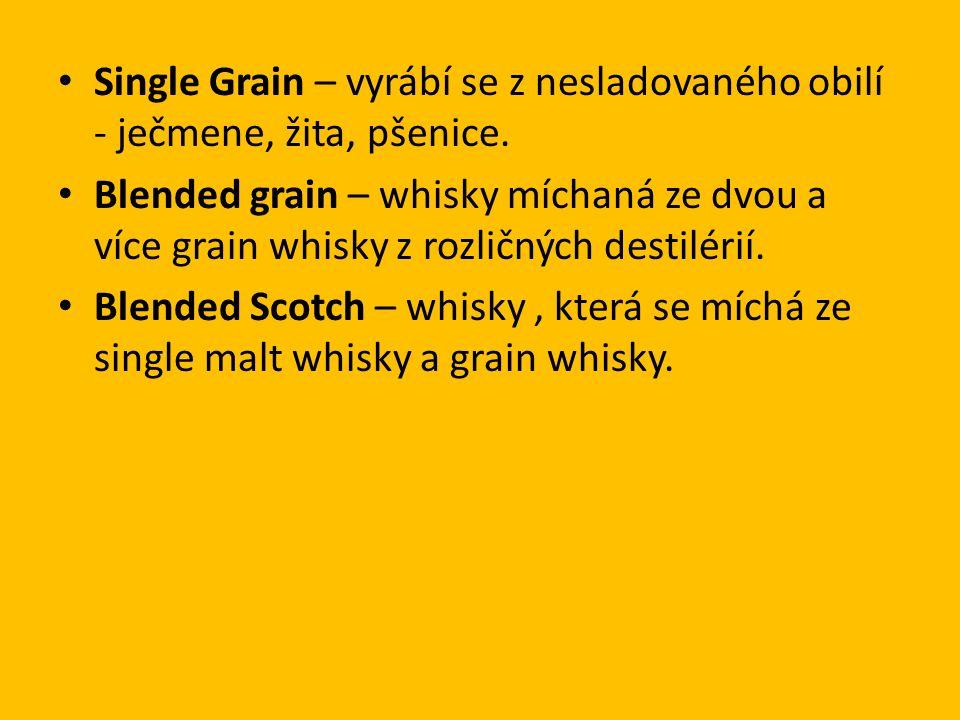 Single Grain – vyrábí se z nesladovaného obilí - ječmene, žita, pšenice.