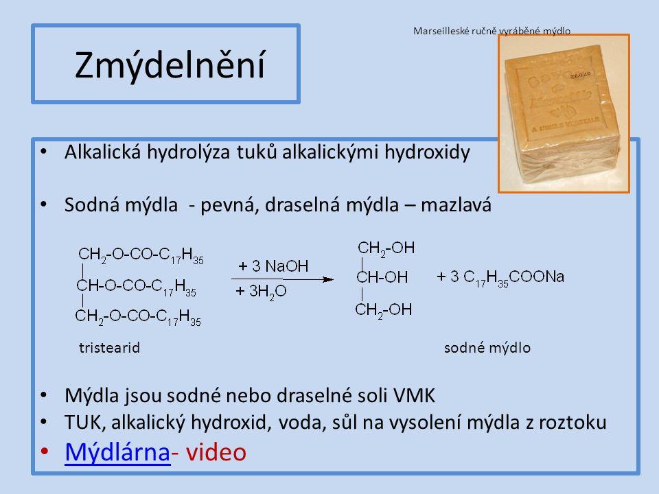 Zmýdelnění Alkalická hydrolýza tuků alkalickými hydroxidy Sodná mýdla - pevná, draselná mýdla – mazlavá Mýdla jsou sodné nebo draselné soli VMK TUK, alkalický hydroxid, voda, sůl na vysolení mýdla z roztoku Mýdlárna- video Mýdlárna sodné mýdlotristearid Marseilleské ručně vyráběné mýdlo