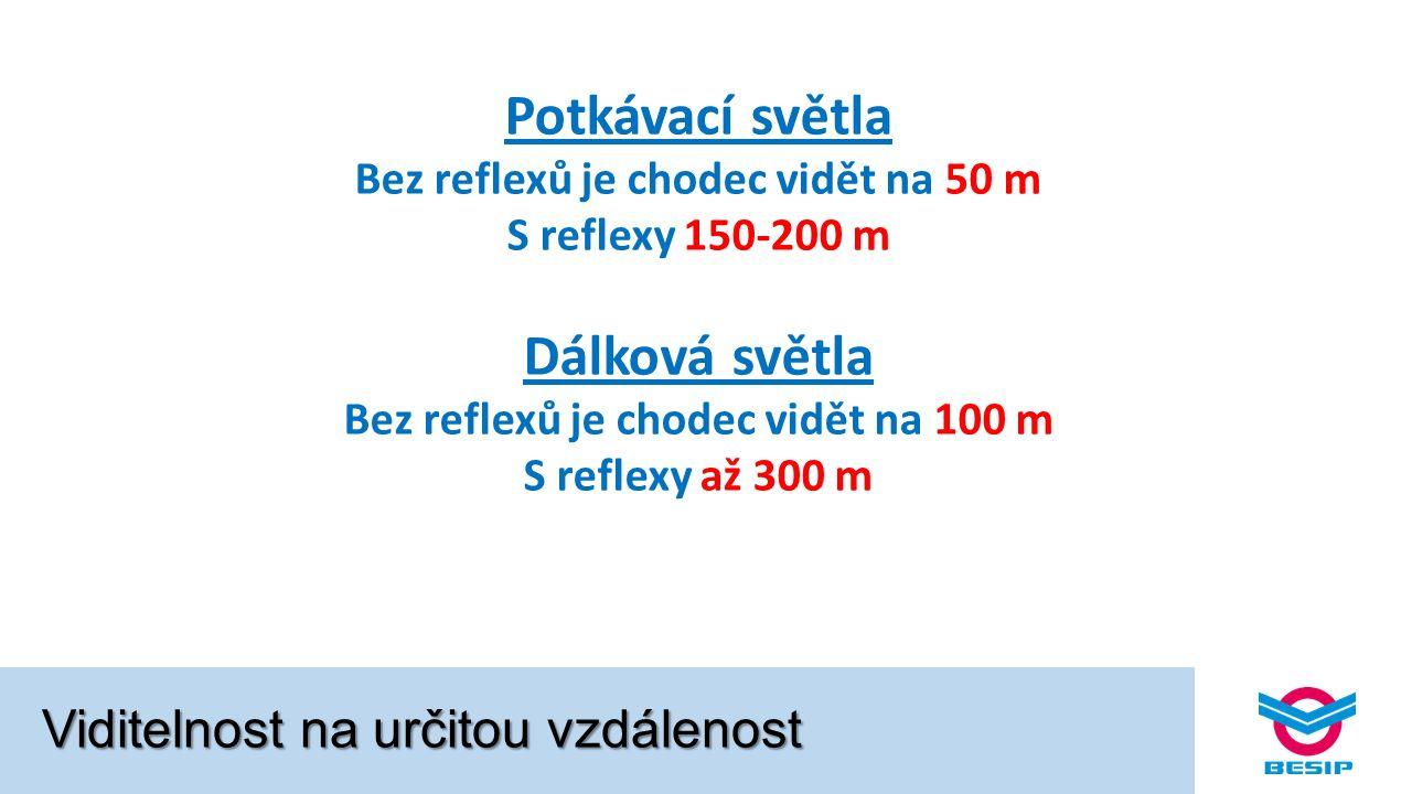 Viditelnost na určitou vzdálenost Potkávací světla Bez reflexů je chodec vidět na 50 m S reflexy 150-200 m Dálková světla Bez reflexů je chodec vidět na 100 m S reflexy až 300 m