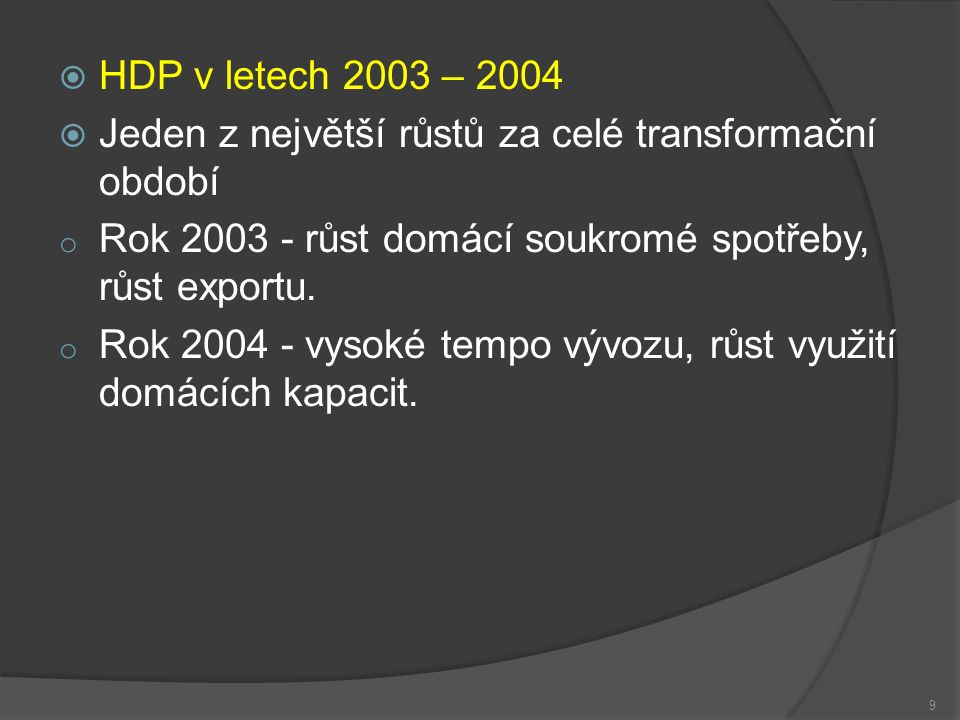  HDP v letech 2005 – 2007  Nejpříznivější období v historii ekonomiky ČR o Rok 2005 – zvýšení nabídky a poptávky.