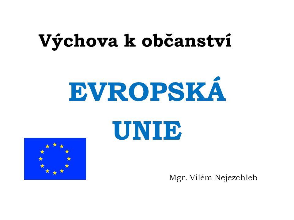 Výchova k občanství EVROPSKÁ UNIE Mgr. Vilém Nejezchleb