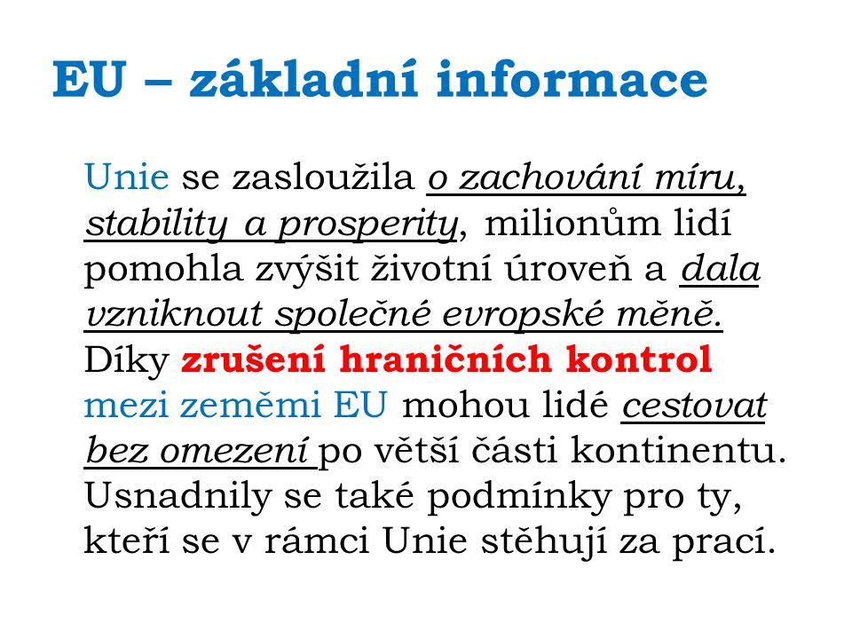 EU – základní informace Unie se zasloužila o zachování míru, stability a prosperity, milionům lidí pomohla zvýšit životní úroveň a dala vzniknout společné evropské měně.