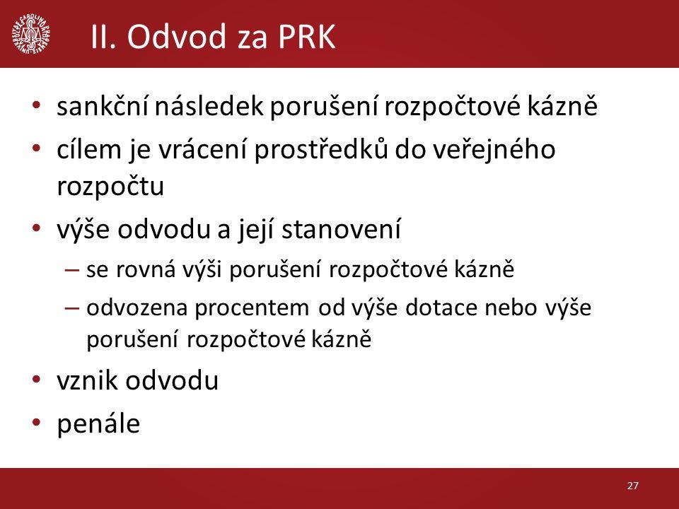 II. Odvod za PRK sankční následek porušení rozpočtové kázně cílem je vrácení prostředků do veřejného rozpočtu výše odvodu a její stanovení – se rovná