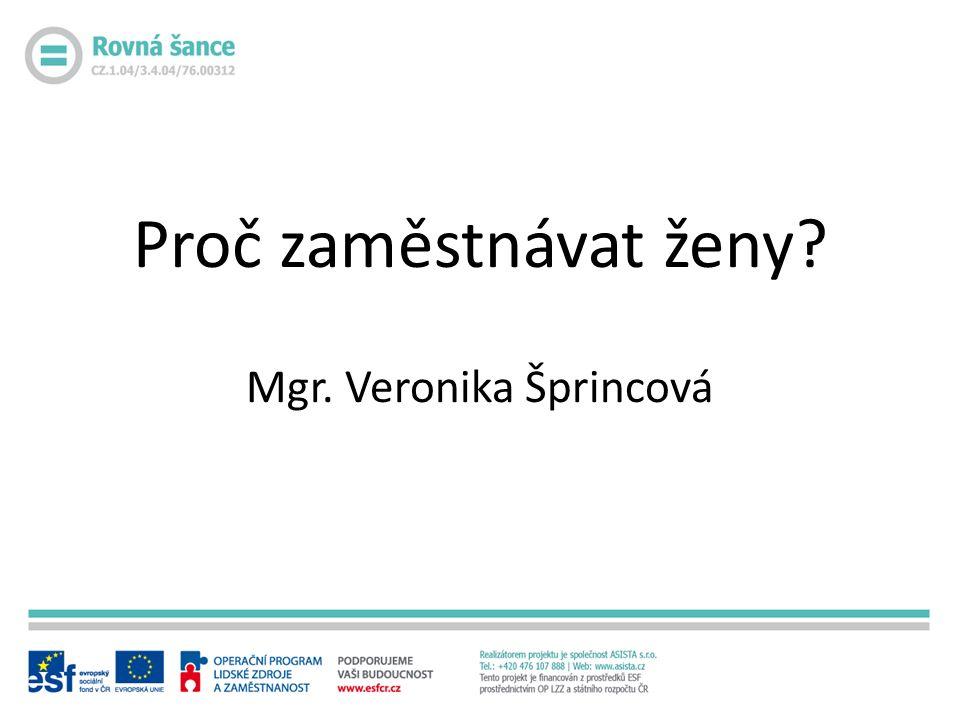Proč zaměstnávat ženy Mgr. Veronika Šprincová