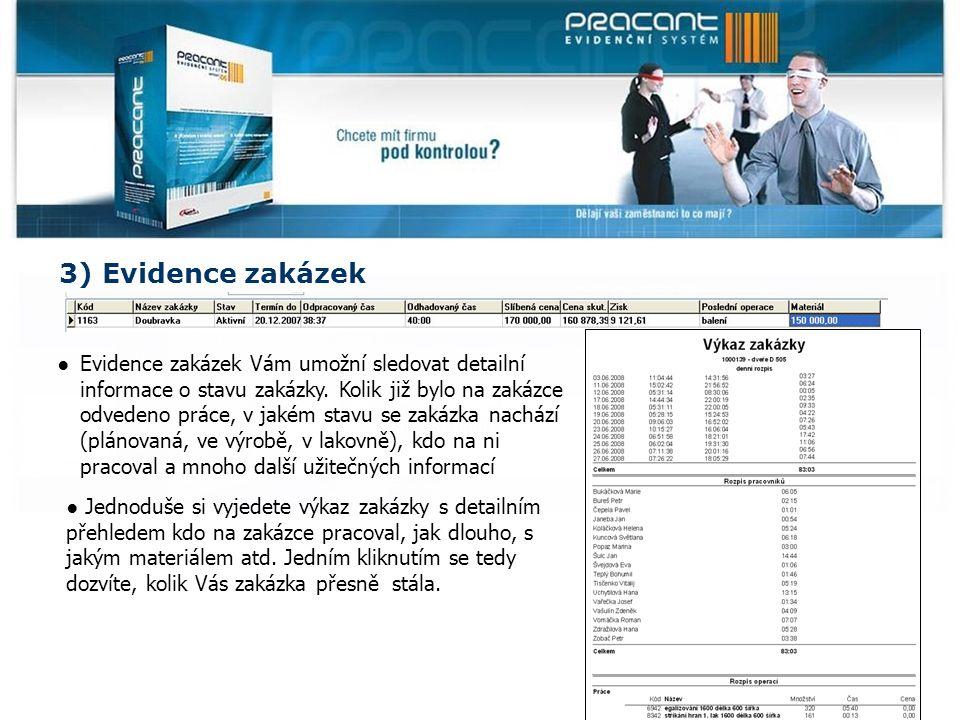 3) Evidence zakázek ● Jednoduše si vyjedete výkaz zakázky s detailním přehledem kdo na zakázce pracoval, jak dlouho, s jakým materiálem atd.