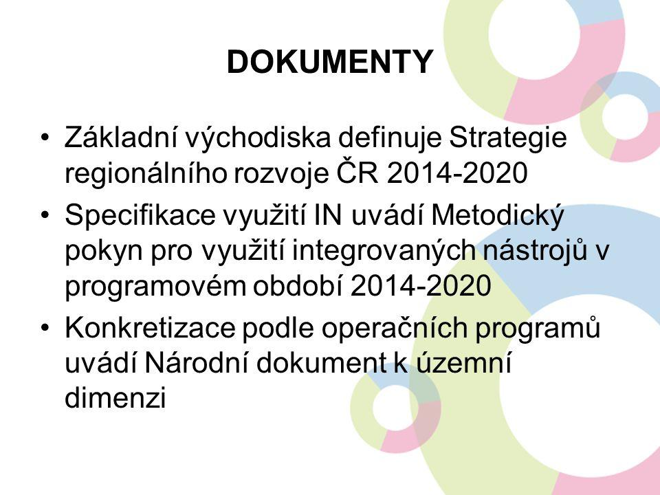 DOKUMENTY Základní východiska definuje Strategie regionálního rozvoje ČR 2014-2020 Specifikace využití IN uvádí Metodický pokyn pro využití integrovaných nástrojů v programovém období 2014-2020 Konkretizace podle operačních programů uvádí Národní dokument k územní dimenzi