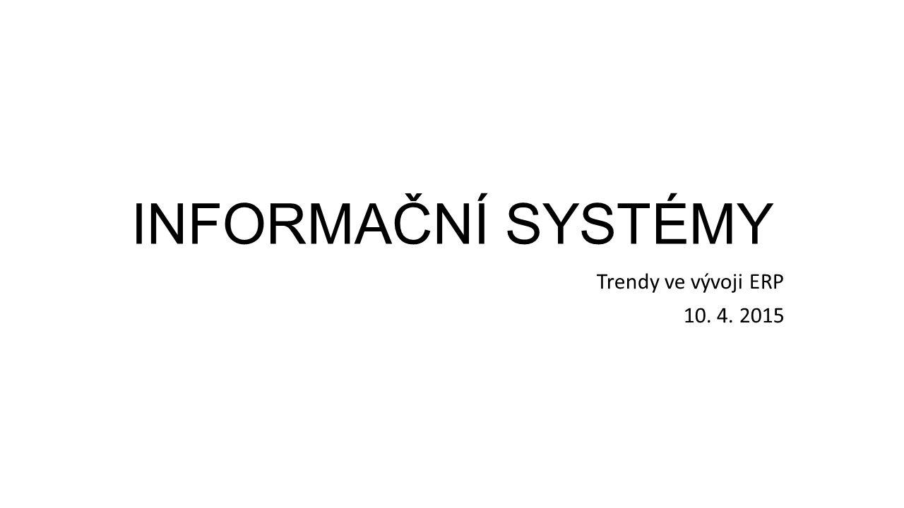 INFORMAČNÍ SYSTÉMY Trendy ve vývoji ERP 10. 4. 2015