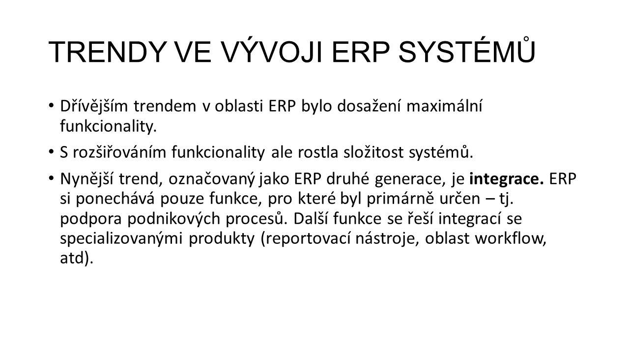 TRENDY VE VÝVOJI ERP SYSTÉMŮ Dřívějším trendem v oblasti ERP bylo dosažení maximální funkcionality.