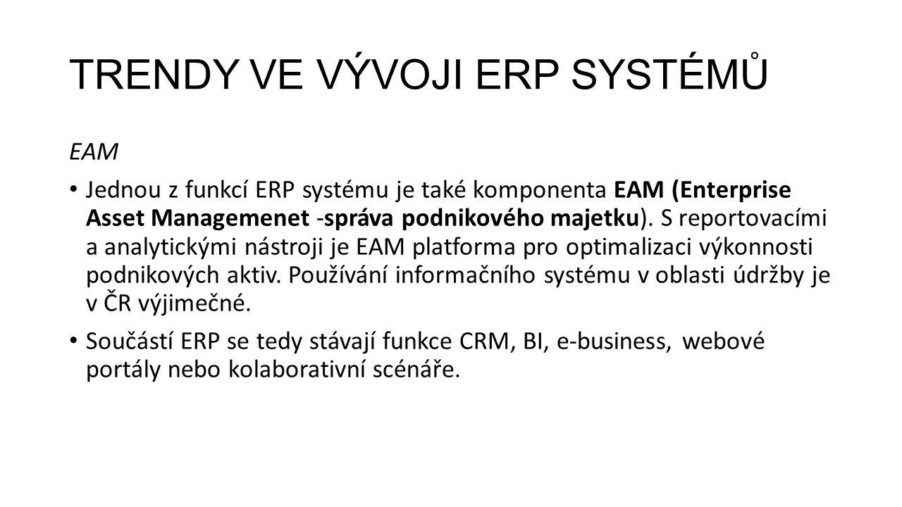 TRENDY VE VÝVOJI ERP SYSTÉMŮ EAM Jednou z funkcí ERP systému je také komponenta EAM (Enterprise Asset Managemenet -správa podnikového majetku).