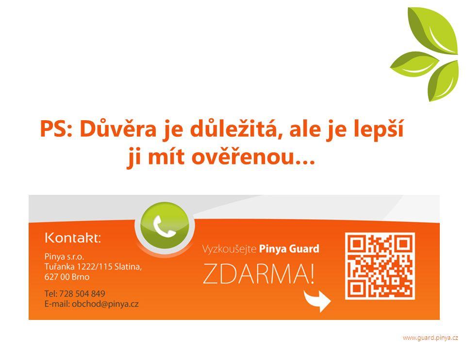 PS: Důvěra je důležitá, ale je lepší ji mít ověřenou… www.guard.pinya.cz