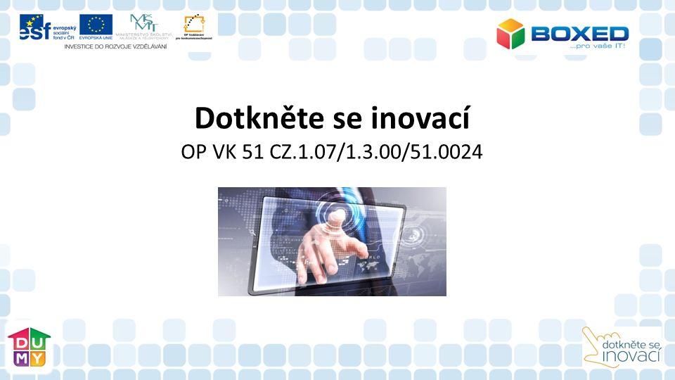 Dotkněte se inovací OP VK 51 CZ.1.07/1.3.00/51.0024