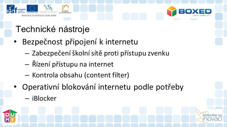 Technické nástroje Bezpečnost připojení k internetu – Zabezpečení školní sítě proti přístupu zvenku – Řízení přístupu na internet – Kontrola obsahu (content filter) Operativní blokování internetu podle potřeby – iBlocker