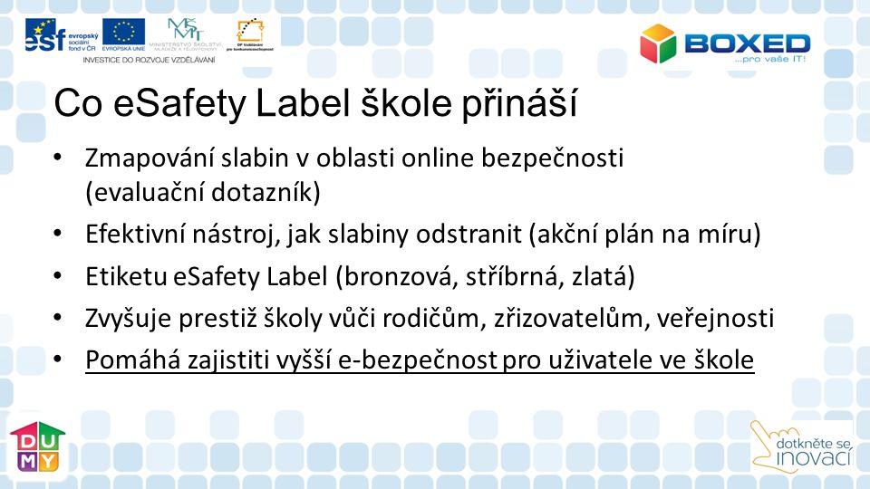 Co eSafety Label škole přináší Zmapování slabin v oblasti online bezpečnosti (evaluační dotazník) Efektivní nástroj, jak slabiny odstranit (akční plán na míru) Etiketu eSafety Label (bronzová, stříbrná, zlatá) Zvyšuje prestiž školy vůči rodičům, zřizovatelům, veřejnosti Pomáhá zajistiti vyšší e-bezpečnost pro uživatele ve škole