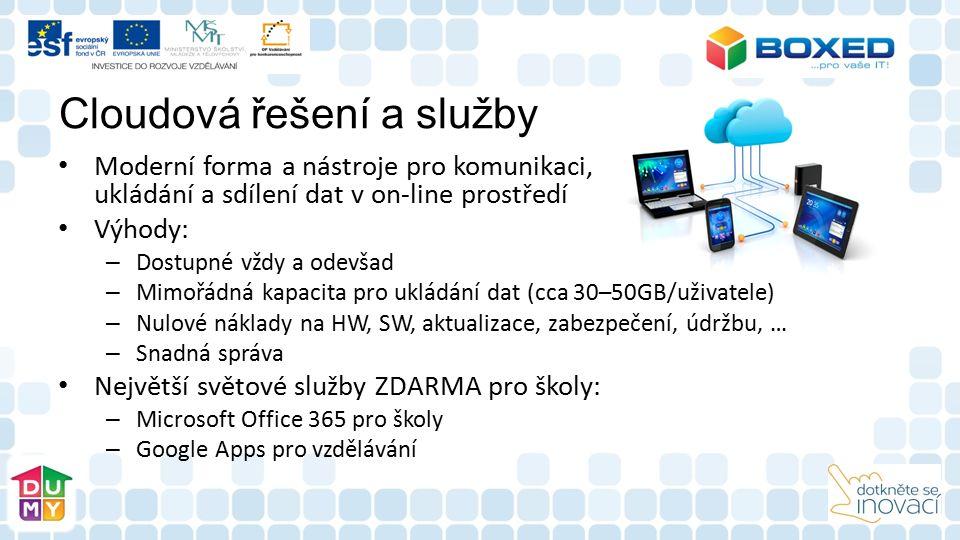 Cloudová řešení a služby Moderní forma a nástroje pro komunikaci, ukládání a sdílení dat v on-line prostředí Výhody: – Dostupné vždy a odevšad – Mimořádná kapacita pro ukládání dat (cca 30–50GB/uživatele) – Nulové náklady na HW, SW, aktualizace, zabezpečení, údržbu, … – Snadná správa Největší světové služby ZDARMA pro školy: – Microsoft Office 365 pro školy – Google Apps pro vzdělávání