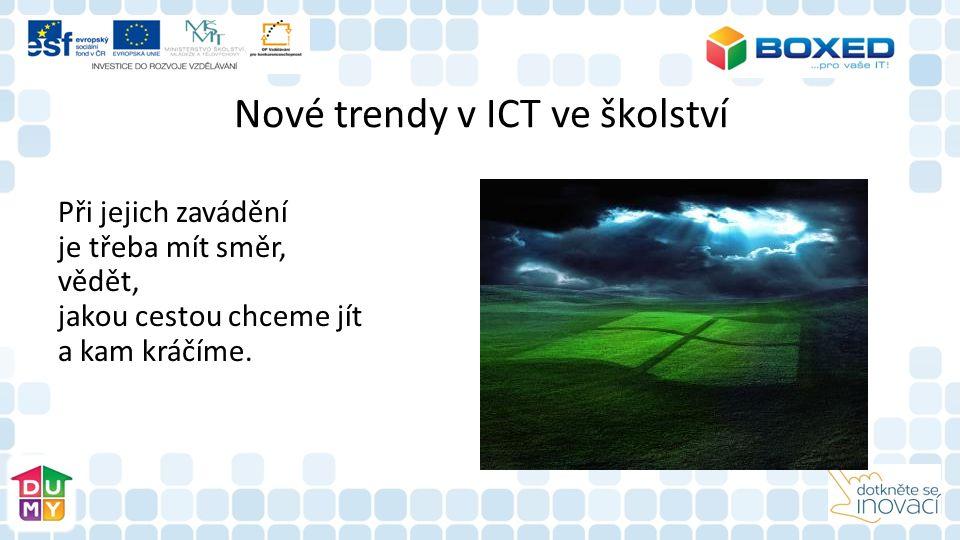 Nové trendy v ICT ve školství Při jejich zavádění je třeba mít směr, vědět, jakou cestou chceme jít a kam kráčíme.