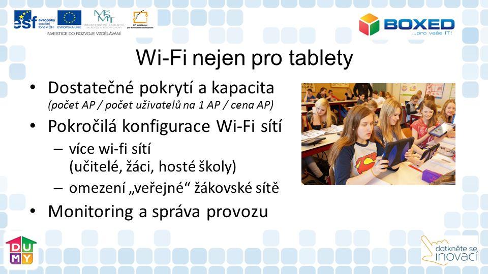 """Wi-Fi nejen pro tablety Dostatečné pokrytí a kapacita (počet AP / počet uživatelů na 1 AP / cena AP) Pokročilá konfigurace Wi-Fi sítí – více wi-fi sítí (učitelé, žáci, hosté školy) – omezení """"veřejné žákovské sítě Monitoring a správa provozu"""
