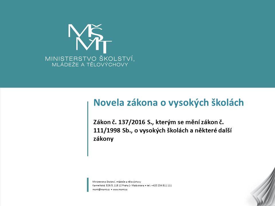 1 Novela zákona o vysokých školách Zákon č. 137/2016 S., kterým se mění zákon č.