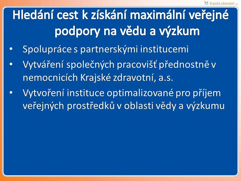 Spolupráce s partnerskými institucemi Spolupráce s partnerskými institucemi Vytváření společných pracovišť přednostně v nemocnicích Krajské zdravotní, a.s.