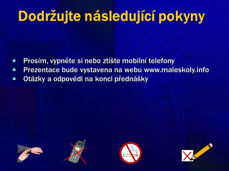 Prosím, vypněte si nebo ztište mobilní telefony Prezentace bude vystavena na webu www.maleskoly.info Otázky a odpovědi na konci přednášky Dodržujte následující pokyny