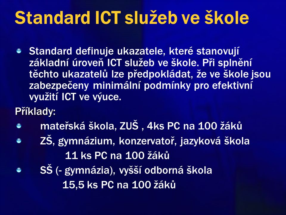 Standard ICT služeb ve škole Standard definuje ukazatele, které stanovují základní úroveň ICT služeb ve škole. Při splnění těchto ukazatelů lze předpo